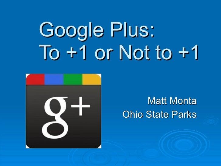 Google Plus: To +1 or Not to +1 Matt Monta Ohio State Parks