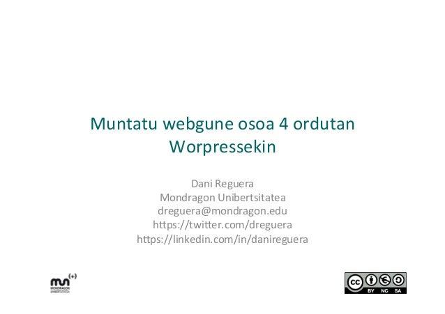 Muntatu  webgune  osoa  4  ordutan   Worpressekin   Dani  Reguera   Mondragon  Unibertsitatea   dregue...