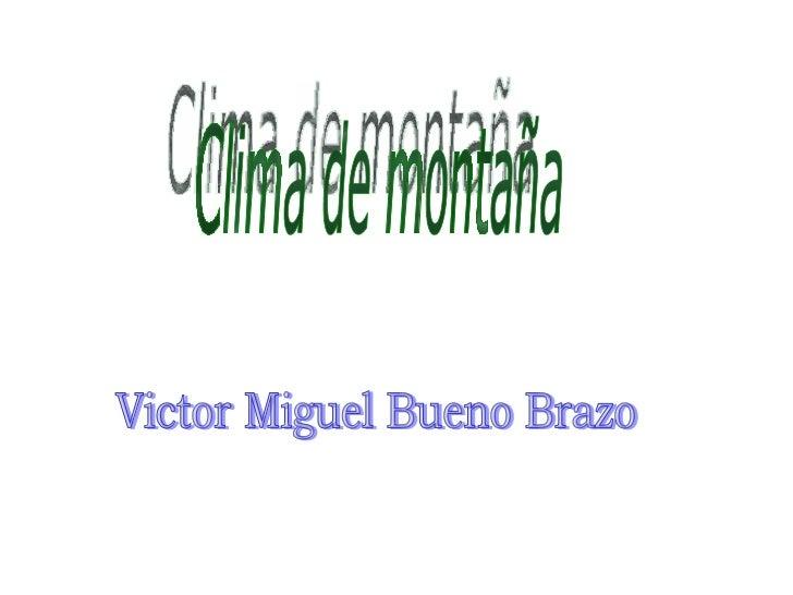 Clima de montaña Victor Miguel Bueno Brazo