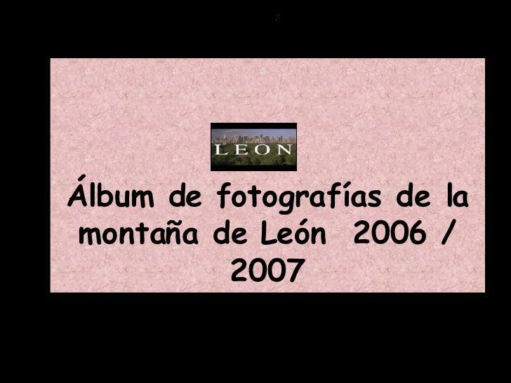 Álbum de fotografías de la montaña de León  2006 / 2007