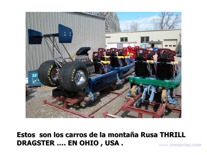 Estos  son los carros de la montaña Rusa THRILL DRAGSTER …. EN OHIO , USA . www . tonterias . com