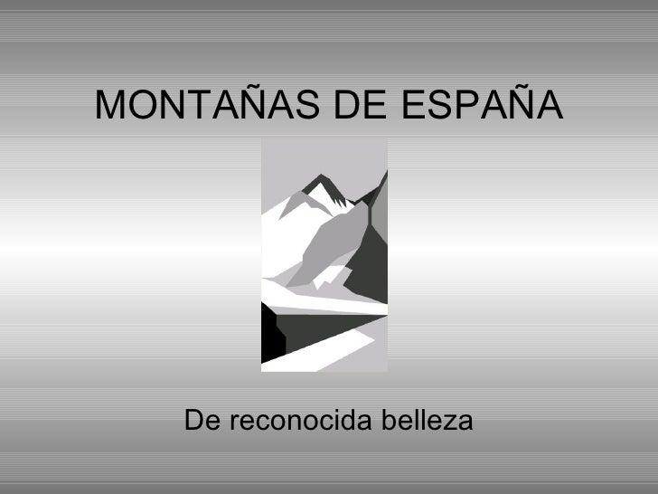 MONTAÑAS DE ESPAÑA De reconocida belleza