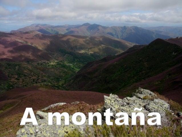 As montañas son elevacións naturais do terreo. Xeralmente aparecen agrupadas en macizos, cordilleiras ou serras.