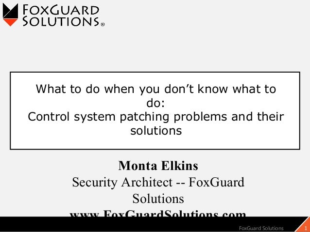 FoxGuard Solutions 1 Monta Elkins Security Architect -- FoxGuard Solutions www.FoxGuardSolutions.com What to do when you d...
