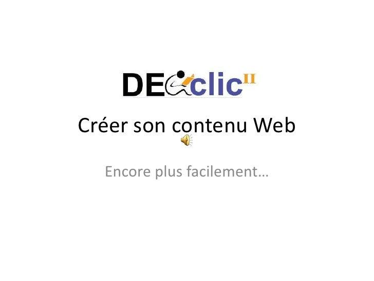 Créer son contenu Web<br />Encore plus facilement…<br />