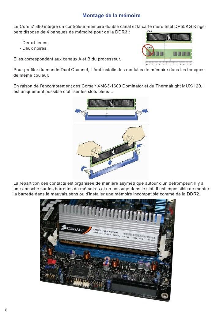 Montage de la mémoire      Le Core i7 860 intègre un contrôleur mémoire double canal et la carte mère Intel DP55KG Kings- ...