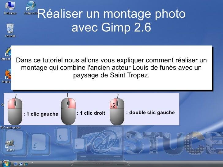 Réaliser un montage photo avec Gimp 2.6 : 1 clic gauche : 1 clic droit : double clic gauche <ul>Dans ce tutoriel nous allo...