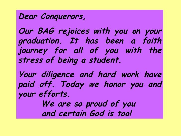 Dear Conquerors,  Our BAG rejoices with you on your graduation. It has been a faith journey for all of you with the stress...