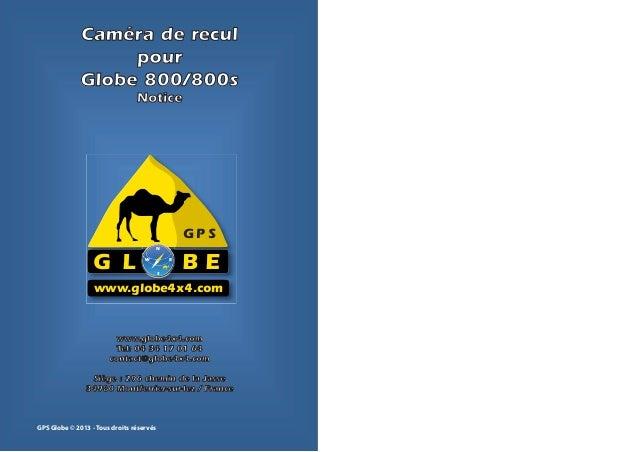 GPS Globe © 2013 - Tous droits réservés N S EW G L B E G P S www.globe4x4.com Caméra de reculCaméra de recul pourpour Glob...