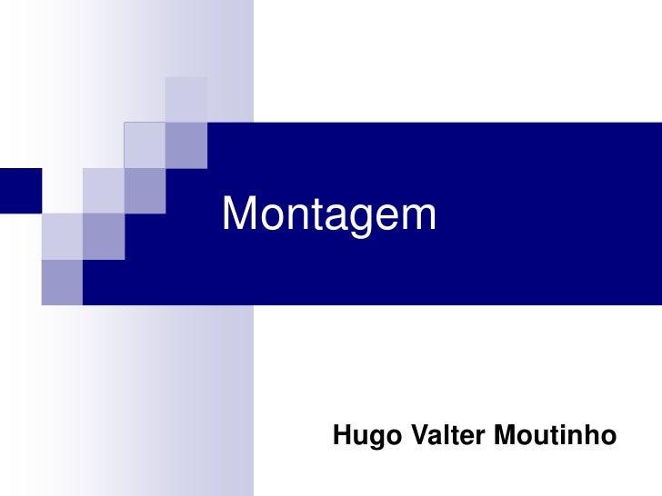 Montagem    Hugo Valter Moutinho