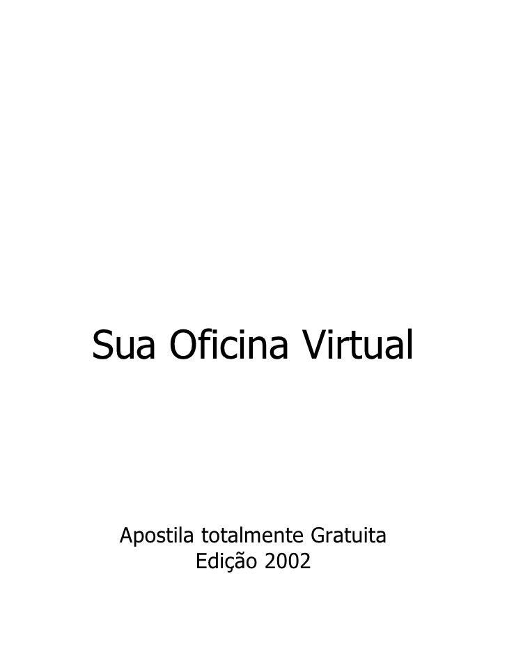 Sua Oficina Virtual Apostila totalmente Gratuita         Edição 2002