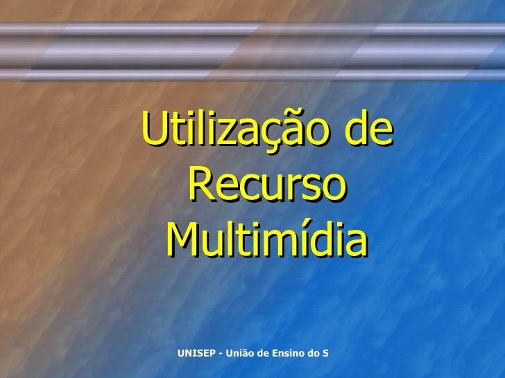 Utilização de Recurso Multimídia