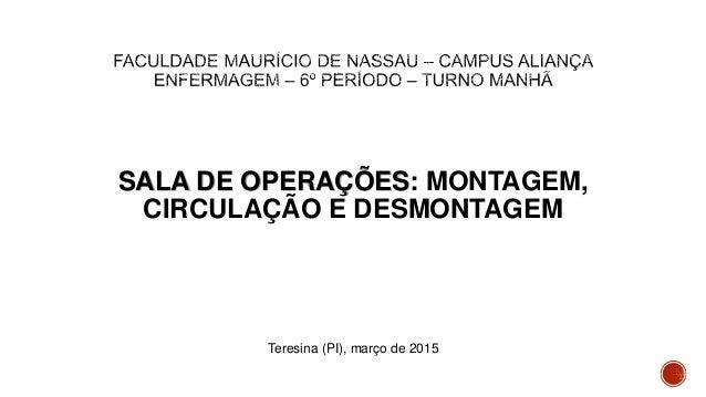 SALA DE OPERAÇÕES: MONTAGEM, CIRCULAÇÃO E DESMONTAGEM Teresina (PI), março de 2015