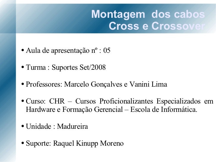 Montagem  dos cabos Cross e Crossover <ul><ul><li>Aula de apresentação nº : 05 </li></ul></ul><ul><ul><li>Turma : Suportes...