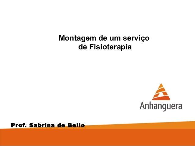 Montagem de um serviço  de Fisioterapia  Prof. Sabrina de Bello