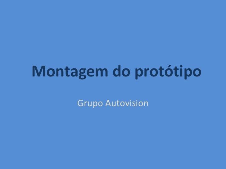 Montagem do protótipo<br />Grupo Autovision<br />