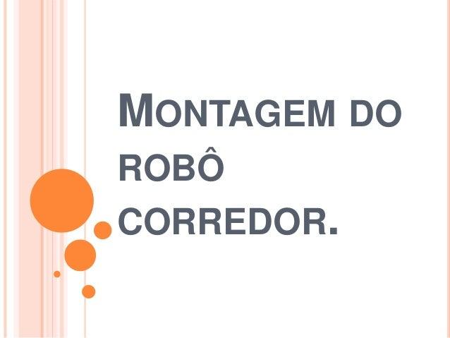 MONTAGEM DO  ROBÔ  CORREDOR.
