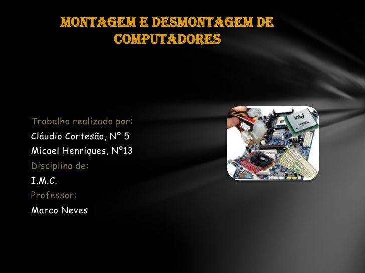Trabalho realizado por:<br />Cláudio Cortesão, Nº 5<br />Micael Henriques, Nº13<br />Disciplina de:<br />I.M.C.<br />Profe...