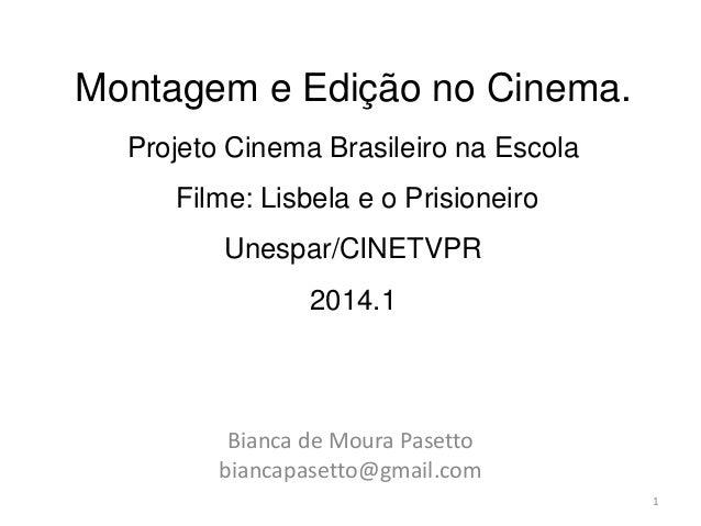 Montagem e Edição no Cinema. Projeto Cinema Brasileiro na Escola Filme: Lisbela e o Prisioneiro Unespar/CINETVPR 2014.1 Bi...