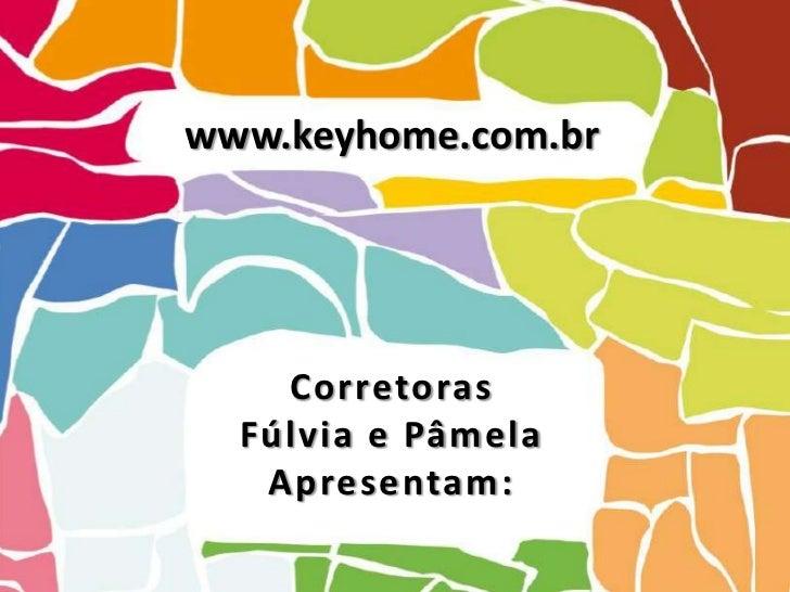 www.keyhome.com.br    Corretoras  Fúlvia e Pâmela   Apresentam:
