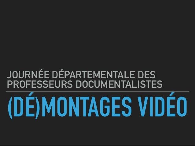 (DÉ)MONTAGES VIDÉO JOURNÉE DÉPARTEMENTALE DES PROFESSEURS DOCUMENTALISTES