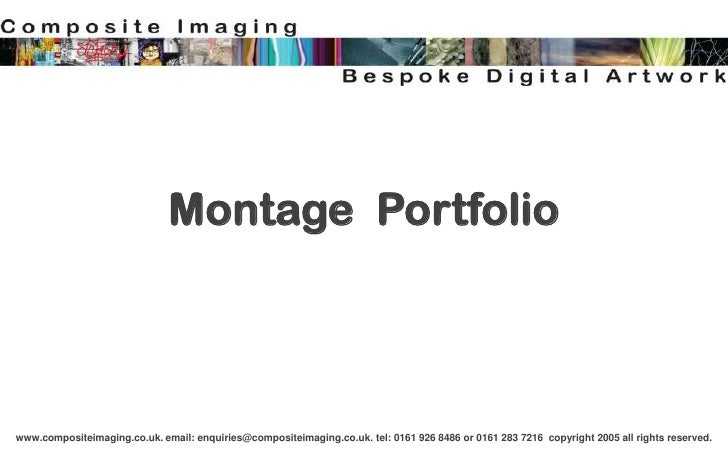 Montage Portfoliowww.compositeimaging.co.uk. email: enquiries@compositeimaging.co.uk. tel: 0161 926 8486 or 0161 283 7216 ...