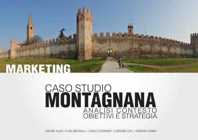 MARKETING     CASO STUDIO     MONTAGNANA               ANALISI CONTESTO                              OBIETTIVI E STRATEGIA...