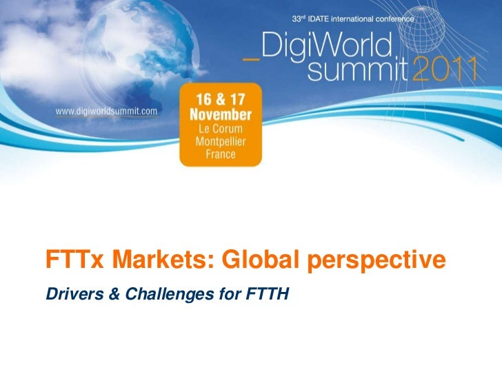 FTTx Markets: Global perspectiveDrivers & Challenges for FTTH