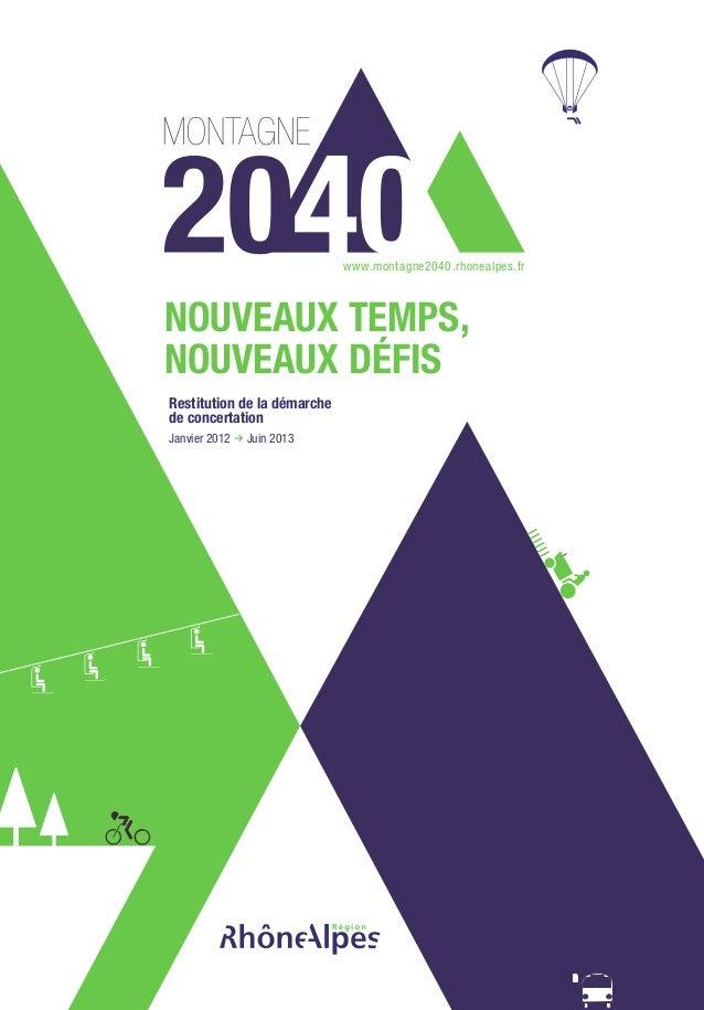 NOUVEAUX TEMPS, NOUVEAUX DÉFIS Restitution de la démarche de concertation Janvier 2012 f Juin 2013 www.montagne2040.rhonea...
