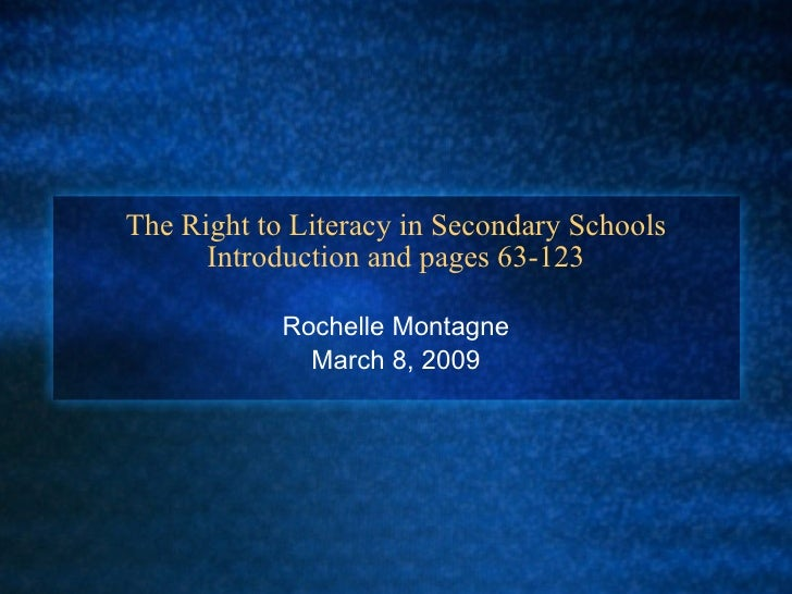 The Right to Literacy in Secondary Schools Introduction and pages 63-123 Rochelle Montagne March 8, 2009