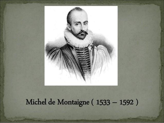 michel de montaigne biografie Michel eyquem de montaigne, seigneur de montaigne [1], né le 28 février 1533 et mort le 13 septembre 1592 au château de saint-michel-de-montaigne .