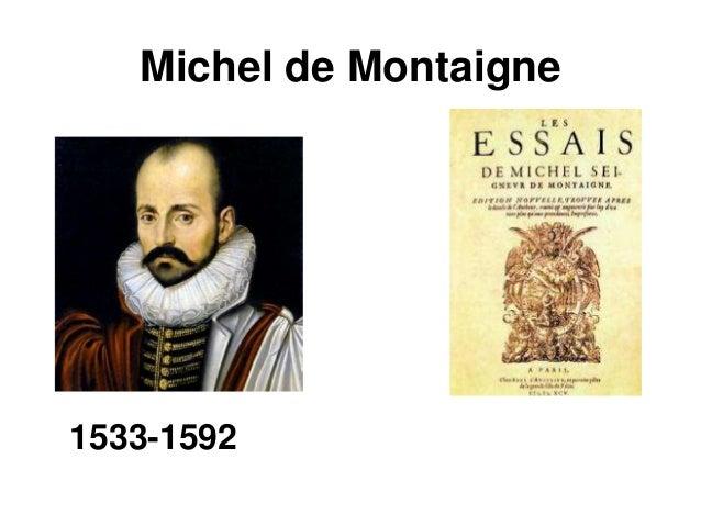 michel de montaigne biographie 1533-1592 né dans une famille de négociants anoblis, au château de montaigne en périgord, michel eyquem reçoit une éducation inspirée des idées de la renaissance, apprenant le latin comme langue maternelle.