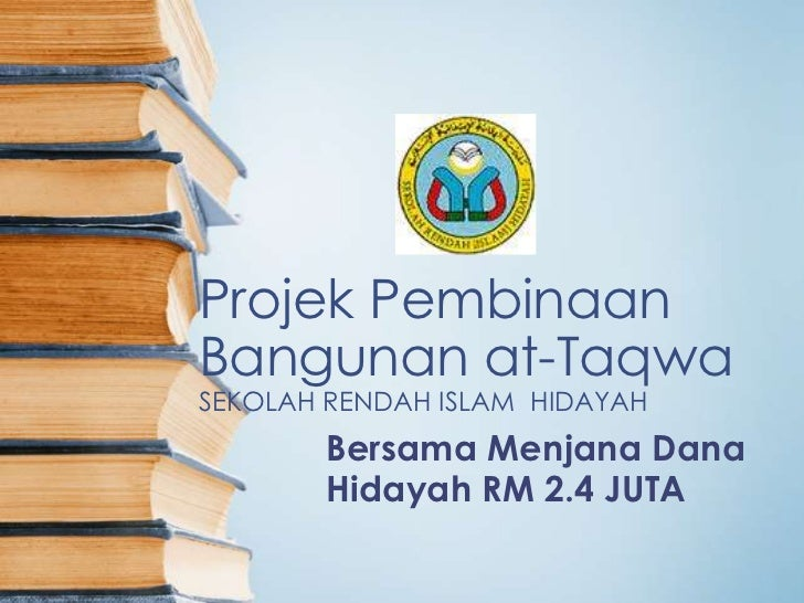 Projek PembinaanBangunan at-TaqwaSEKOLAH RENDAH ISLAM HIDAYAH       Bersama Menjana Dana       Hidayah RM 2.4 JUTA