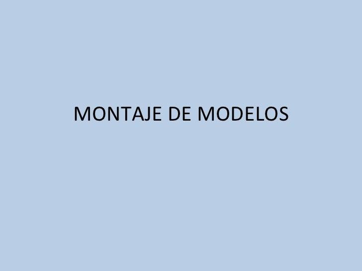 MONTAJE DE MODELOS