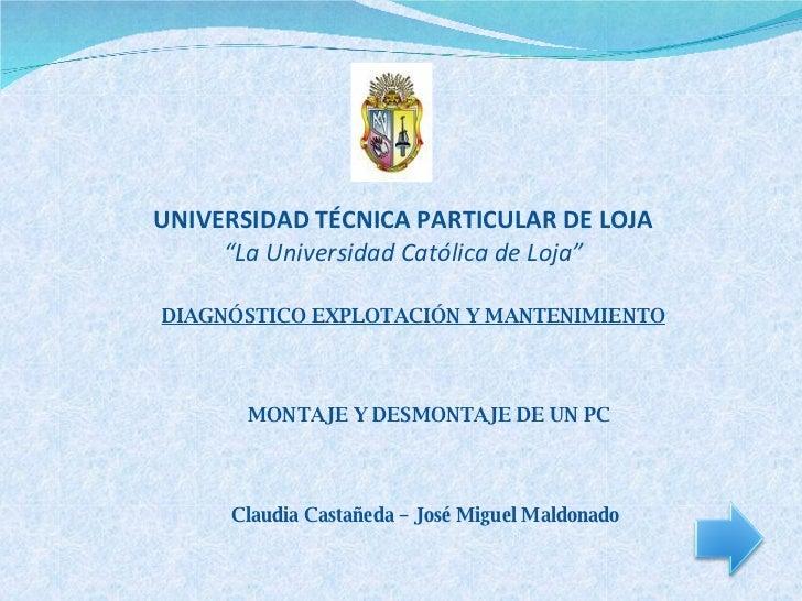 """UNIVERSIDAD TÉCNICA PARTICULAR DE LOJA """"La Universidad Católica de Loja"""" MONTAJE Y DESMONTAJE DE UN PC DIAGNÓSTICO EXPLOTA..."""