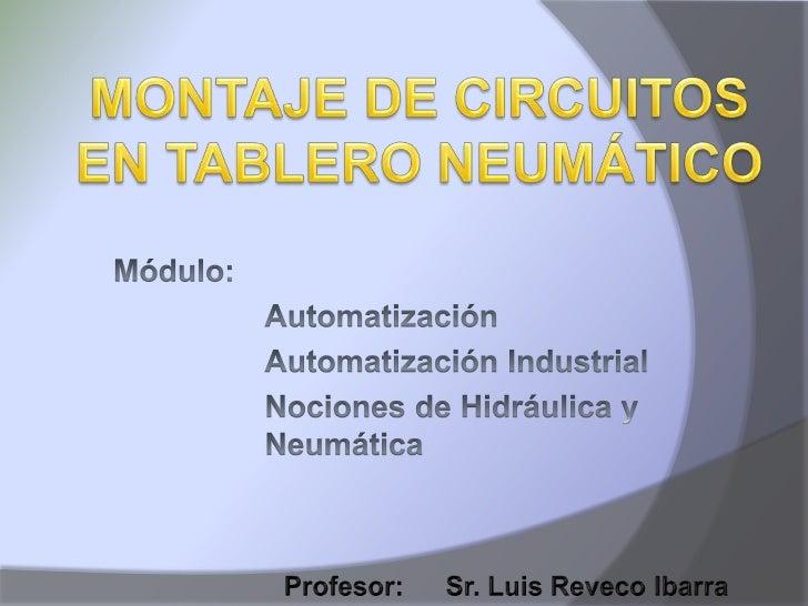 MONTAJE DE CIRCUITOS EN      TABLERO NEUMÁTICO   El montaje en tablero permite probar el    funcionamiento de los element...