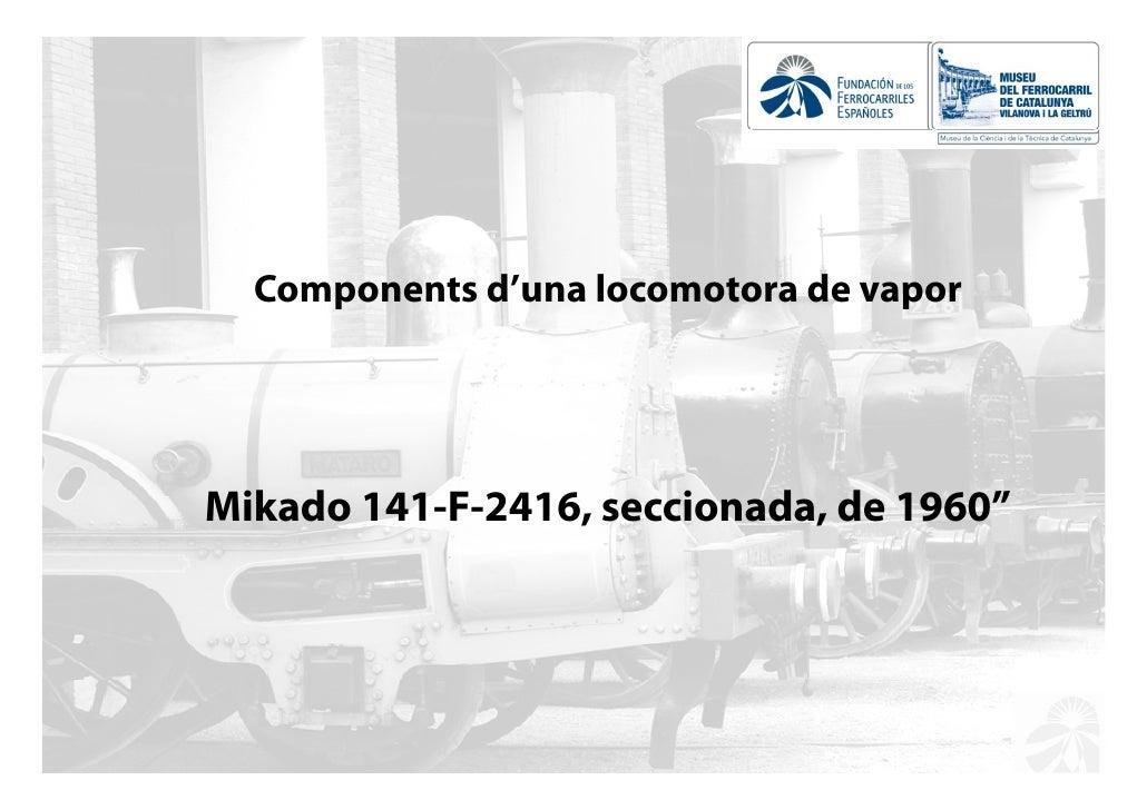 """Components d'una locomotora de vaporMikado 141-F-2416,Mik d 141 F 2416 seccionada, d 1960""""                     i   d de"""