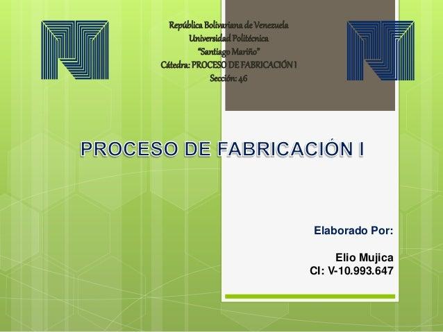 """Elaborado Por: Elio Mujica CI: V-10.993.647 RepúblicaBolivarianade Venezuela UniversidadPolitécnica """"SantiagoMariño"""" Cáted..."""