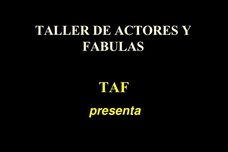 TALLER DE ACTORES Y FABULAS presenta TAF