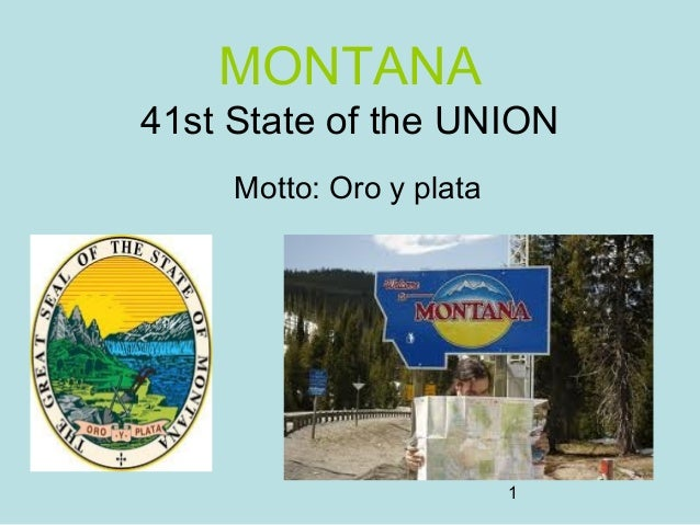 1 MONTANA 41st State of the UNION Motto: Oro y plata