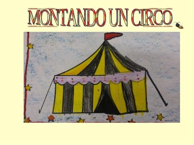 As carpas dun circo poden ser: ● De moitas cores. ● Con bandeira. ● De plástico ou tela. ● Cunha entrada. ● Con cordas par...