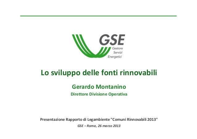 Losviluppodellefontirinnovabili                 GerardoMontanino                DirettoreDivisioneOperativaPresenta...