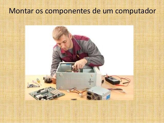 Montar os componentes de um computador