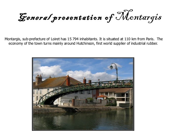 General  presentation of  Montargis Montargis, sub-prefecture of Loiret has 15 794 inhabitants. It is situated at 110 km f...