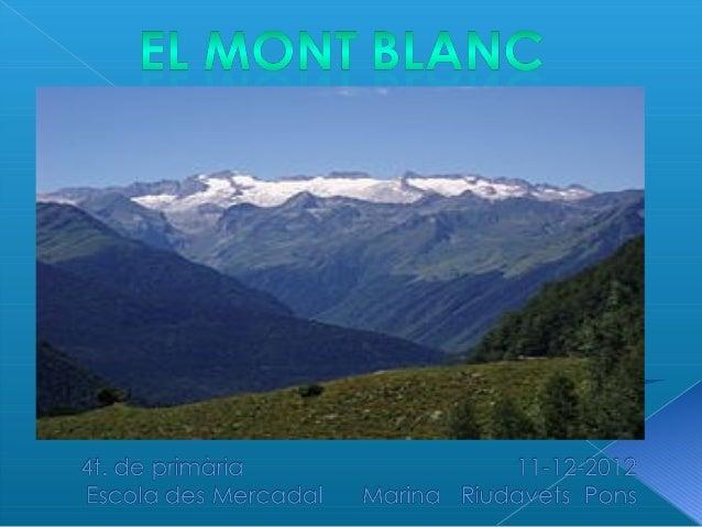    1.Què és el Mont Blanc ?   2.On està situat?   3.Alçada   4.Clima, fauna i flora   5.Glaceres    6.Llegenda de la...