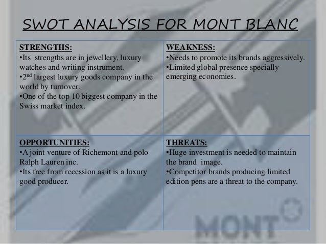 montblanc swot Contents executive summary 1 introduction 2 contemporary issues in montblanc 3 pestel – economic 3 pestel – technology 3 swot analysis 5 strength of montblanc writing instrument 5.