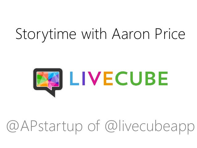 Storytime with Aaron Price  @APstartup of @livecubeapp