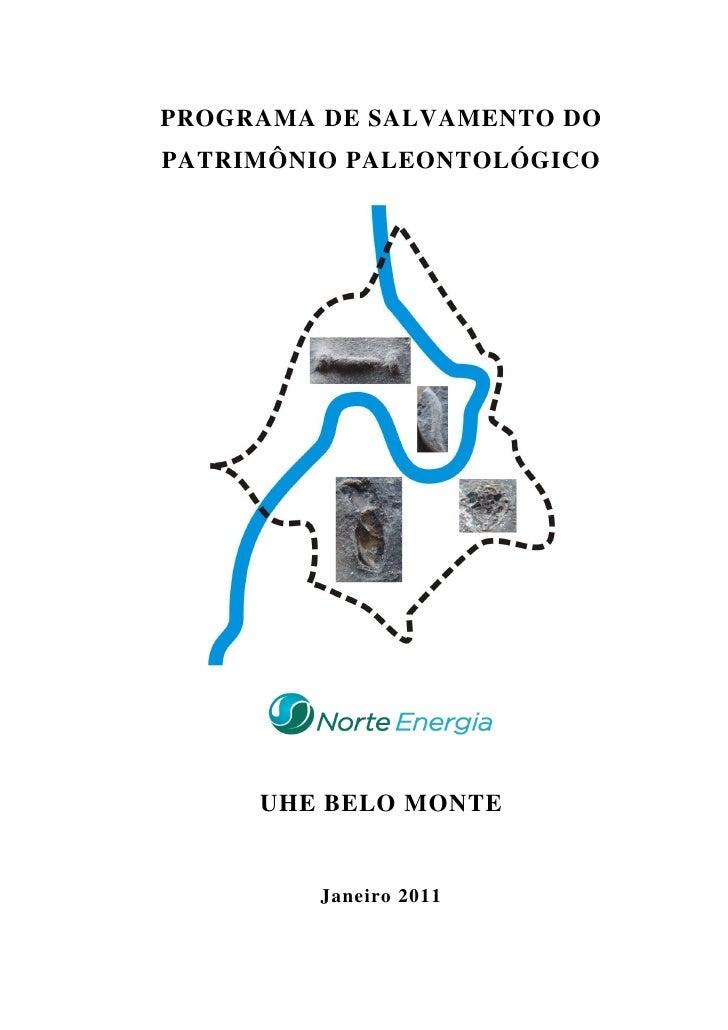 PROGRAMA DE SALVAMENTO DOPATRIMÔNIO PALEONTOLÓGICO     UHE BELO MONTE         Janeiro 2011