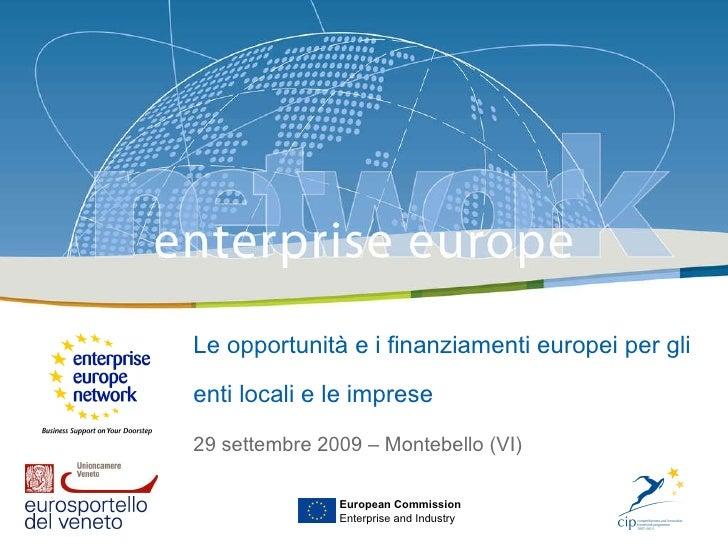 Le opportunità e i finanziamenti europei per gli enti locali e le imprese   29 settembre 2009 – Montebello (VI) European C...