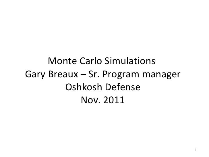 <ul><li>Monte Carlo Simulations  </li></ul><ul><li>Gary Breaux – Sr. Program manager </li></ul><ul><li>Oshkosh Defense </l...